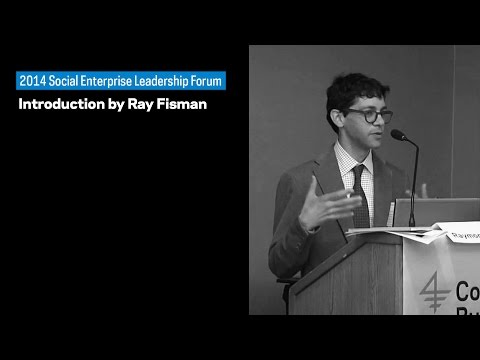 Social Enterprise Leadership Forum: Introduction by Ray Fisman