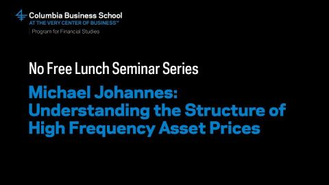 Embedded thumbnail for Michael Johannes: Understanding the Structure of High Frequency Asset Prices