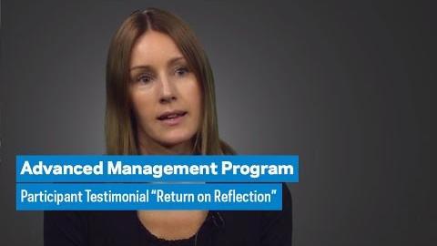 "Embedded thumbnail for Advanced Management Program: Participant Testimonial ""Return on Reflection"""