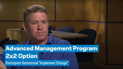 """Embedded thumbnail for Advanced Management Program 2x2 Option: Pacticipant Testimonial """"Implement Change"""""""