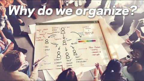 Embedded thumbnail for Why Do We Organize?