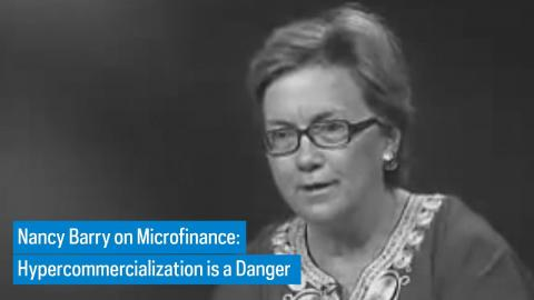 Embedded thumbnail for Nancy Barry on Microfinance: Hypercommercialization Is a Danger