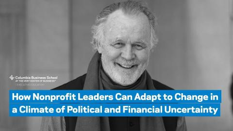 Embedded thumbnail for How Nonprofit Leaders Can Adapt to Change in a Climate of Political and Financial Uncertainty