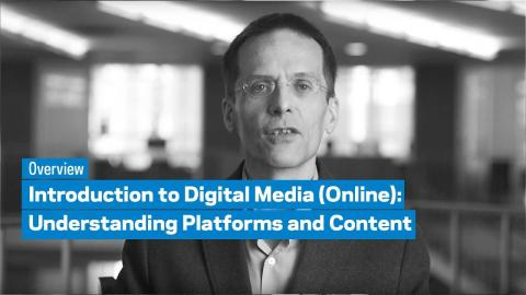 Embedded thumbnail for Introduction to Digital Media (Online): Understanding Platforms and Content: Overview