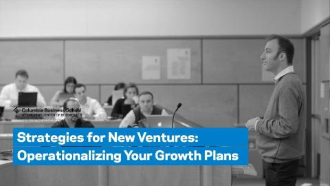 Embedded thumbnail for Strategies for New Ventures: Operationalizing Your Growth Plans